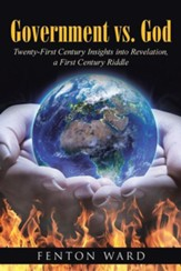 Government vs. God: Twenty-First Century Insights Into Revelation, a First Century Riddle