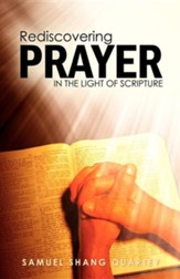 Rediscovering Prayer in the Light of Scripture: Thy Kingdom Come; Thy Will Be Done on Earth as It Is in Heaven