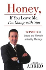 Honey, If You Leave Me, I Am Going with You: 10 Points to Create and Maintain a Healthy Marriage