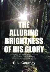 The Alluring Brightness of His Glory: Cherishing the Preeminence of Christ Above the Counterfeit Offers of a Consumer-Driven Christianity