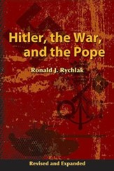 Hitler, the War, and the PopeRevised, Expand Edition