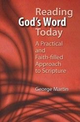 Reading God's Word Today: A Practical and Faith-Filled Approach to Scripture