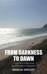 From Darkness to Dawn: A True Story of Recovery from Postpartum Depression