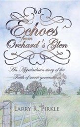 Echoes from Orchard's Glen: An Appalachian Story of the Faith of Seven Generations