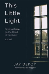 This Little Light: Finding Grace on the Road to Recovery