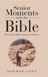 Senior Moments with the Bible: Brief Daily Bible Lessons for Seniors