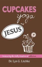 Cupcakes, Yoga, and Jesus: Overcoming the Sticky Situation of Addiction