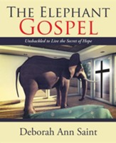 The Elephant Gospel: Unshackled to Live the Secret of Hope