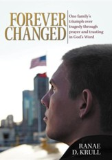 Forever Changed: One Family's Triumph Over Tragedy Through Prayer and Trusting in God's Word
