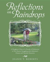 Reflections on Raindrops: A Daughter's Diary of a Decade of Dedication to Two Parents Struggling with Alzheimer's Disease and Vascular Dementia