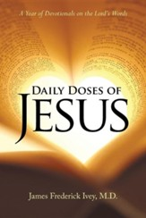 Daily Doses of Jesus: A Year of Devotionals on the Lord's Words