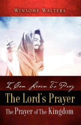 I Can Learn To Pray The Lord's Prayer - The Prayer Of The Kingdom