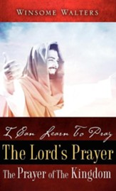 I Can Learn to Pray the Lord's Prayer the Prayer of the Kingdom