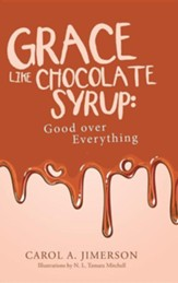 Grace Like Chocolate Syrup: Good Over Everything