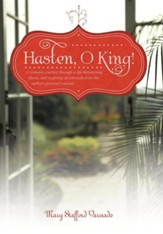 Hasten, O King!: A Woman's Journey Through a Life-Threatening Illness, and Inspiring Devotionals from the Author's Personal Journal