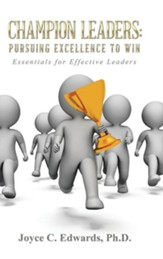 Champion Leaders: Pursuing Excellence to Win: Essentials for Effective Leaders