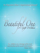 Beautiful One: A Gift Within: An Expectant Moms Inspirational Journal