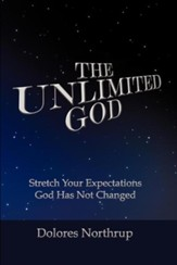 The Unlimited God: Stretch Your Expectations! God Has Not Changed!