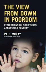The View from Down in Poordom: Reflections on Scriptures Addressing Poverty