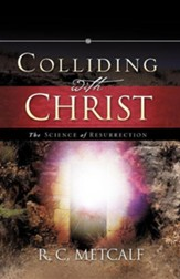 Colliding With Christ: The Science Of Resurrection