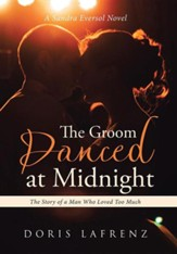 The Groom Danced at Midnight: The Story of a Man Who Loved Too Much