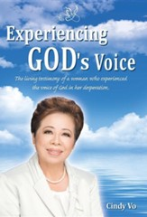 Experiencing God's Voice: The Living Testimony of a Woman Who Experienced the Voice of God in Her Desperation.