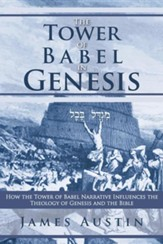 The Tower of Babel in Genesis: How the Tower of Babel Narrative Influences the Theology of Genesis and the Bible