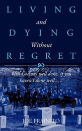 Living And Dying Without Regret: Will God Say Well Done, If You Haven't Done Well….