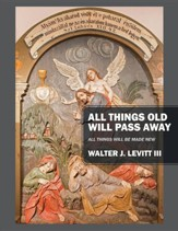 All Things Old Will Pass Away: All Things Will Be Made New