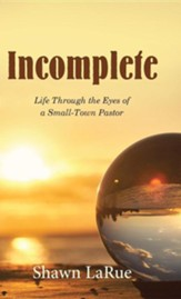 Incomplete: Life Through the Eyes of a Small-Town Pastor