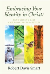 Embracing Your Identity in Christ: Renouncing Lies and Foolish Strategies