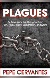 Plagues: Be Free from the Strongholds of Pain, Fear, Temptation, and More