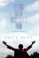 Letting Go of Yesterday's Pain: Carol's Story