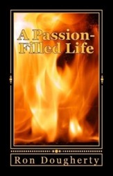 A Passion-Filled Life: 37 Daily Devotional Messages to Inspire the Christian Believer into a Deeper Faith