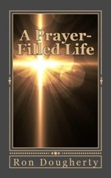 A Prayer-Filled Life: 35 Daily Devotional Messagesto Inspire the Christian Believer into a Deeper Faith