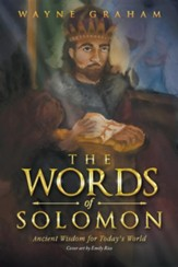 The Words of Solomon: Ancient Wisdom for Today's World