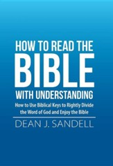 How to Read the Bible with Understanding: How to Use Biblical Keys to Rightly Divide the Word of God and Enjoy the Bible