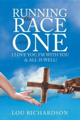 Running the Race with the One: I Love You, I'm with You & All Is Well!