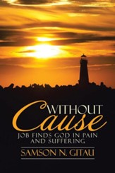 Without Cause: Job Finds God in Pain and Suffering