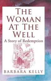 The Woman at the Well: A Story of Redemption