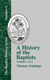 A History of the Baptists: Traced by Their Vital Principles and Practices, from the Time of Our Lord and Saviour Jesus Christ to the Year 1886