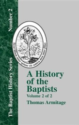 A History of the Baptists: Traced by Their Vital Principles and Practices, from the Time of Our Lord and Saviour Jesus Christ to the Year 1886 Vo