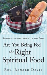 Are You Being Fed the Right Spiritual Food: Spiritual Understanding of the Bible