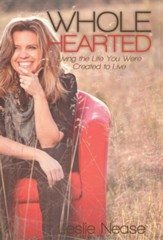 Wholehearted: Living the Life You Were Created to Live