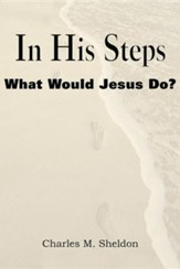 In His Steps, What Would Jesus Do?