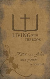 Living with the Book: 1,2 Peter 1,2,3 John and Jude