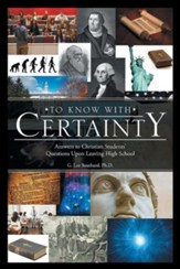To Know with Certainty: Answers to Christian Students' Questions Upon Leaving High School