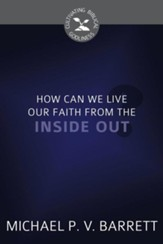 How Can We Live Our Faith from the Inside Out?