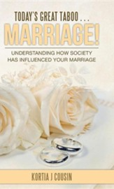Today's Great Taboo . . . Marriage!: Understanding How Society Has Influenced Your Marriage