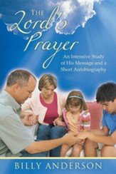 The Lord's Prayer: An Intensive Study of His Message and a Short Autobiography